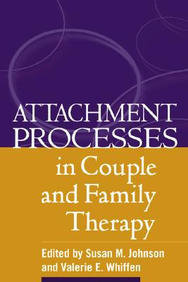 Attachment Processes in Couple And Family Therapy By Johnson, Susan M. (EDT)/ Whiffen, Valerie E. (EDT)
